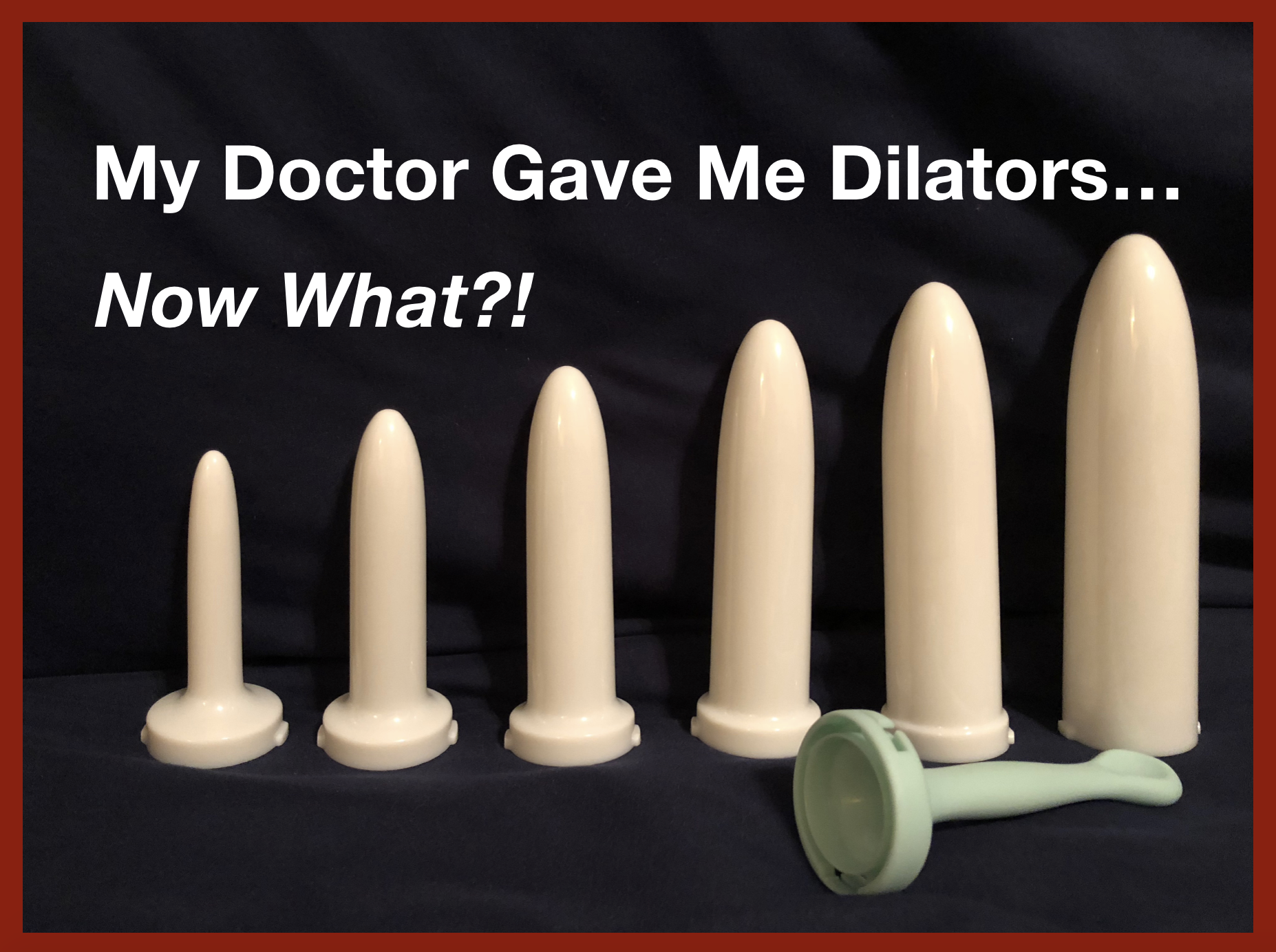 Title Photo: My Doctor Gave Me Dilators... Now What?!